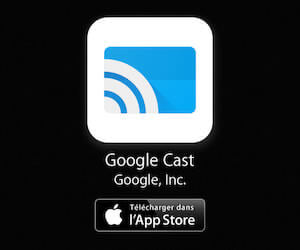 Télécharger l'application Google Cast sur votre iPhone ou iPad